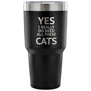 Yes I Really Do Need All These Cats Funny Cat Lover Coffee Mug Travel Tumbler