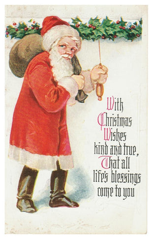 "VINTAGE SANTA POSTCARD (RED SUIT) TOY SACK, BLACK BOOTS, EMBOSSED ""WITH CHRISTMAS WISHES KIND AND TRUE THAT ALL LIFES BLESSINGS COME TO YOU"" VINTAGE 1905-1915"