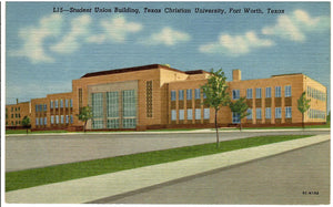 STUDENT UNION BUILDING TEXAS CHRISTIAN UNIVERSITY FORT WORTH TX. U.S. LINEN POSTCARD