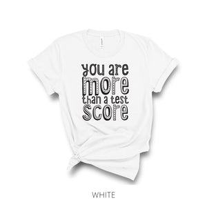You Are More Than A Test Score T-Shirt