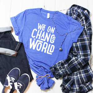 We Can Change the World T-Shirt