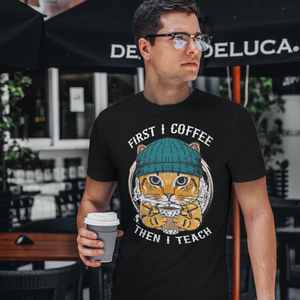 First I Coffee Then I Teach T-Shirt | BERTEAU & Co.