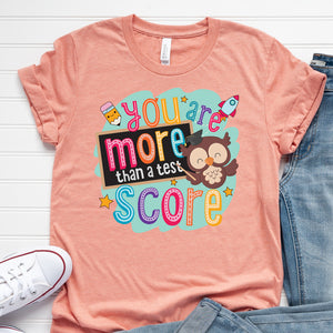 You Are More Than A Test Score T Shirt