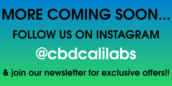 We are always adding awesome new cbd products. Check us out on Instagram @cbdcalilabs. And join our newsletter to get exclusive deals and offers.