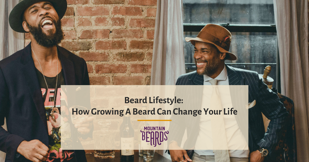 Beard Lifestyle: How Growing A Beard Can Change Your Life