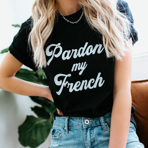 Pardon My French T-shirt - Pop Up Life
