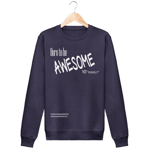 Sweat Unisexe Born To Be Awesome Not Perfect - Imprimé Blanc - Zé Connect Shirt France