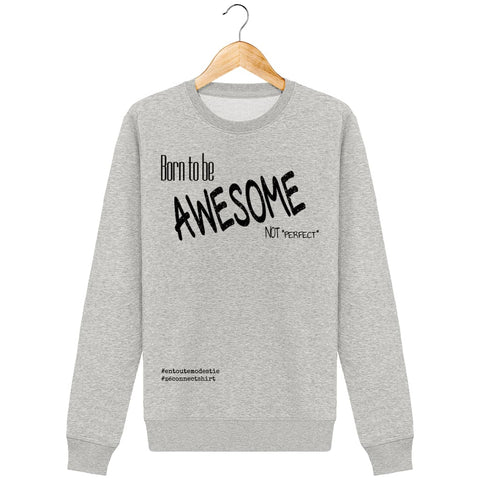 Sweat Unisexe Born To Be Awesome Not Perfect - Imprimé Noir - Zé Connect Shirt France
