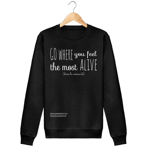Sweat Unisexe Go Where You Feel The Most Alive (Dans La Cuisine) - Imprimé Blanc - Zé Connect Shirt France