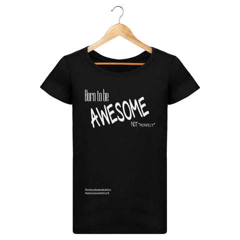 T-Shirt Femme Born To Be Awesome Not Perfect -Imprimé Blanc - Zé Connect Shirt France