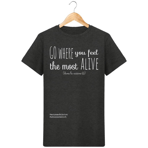 T-Shirt Homme Go Where You Feel The Most Alive (Dans La Cuisine) -Imprimé Blanc - Zé Connect Shirt France