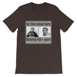 No Ellis Island Here - Resisting 400+ Years T-Shirt