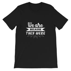 We Are Because They Were Ancestry T-Shirt