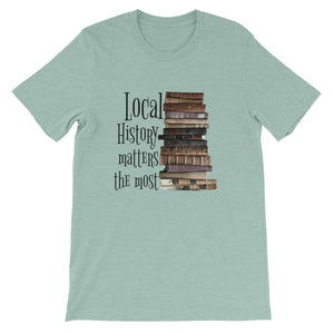 Local History Matters the Most T-Shirt
