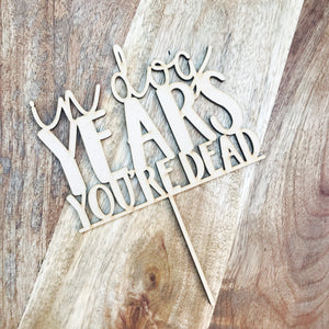 In Dog Years You're Dead Cake Topper Birthday Cake Topper Cake Decoration Cake Decorating Birthday Funny Topper Rude Topper