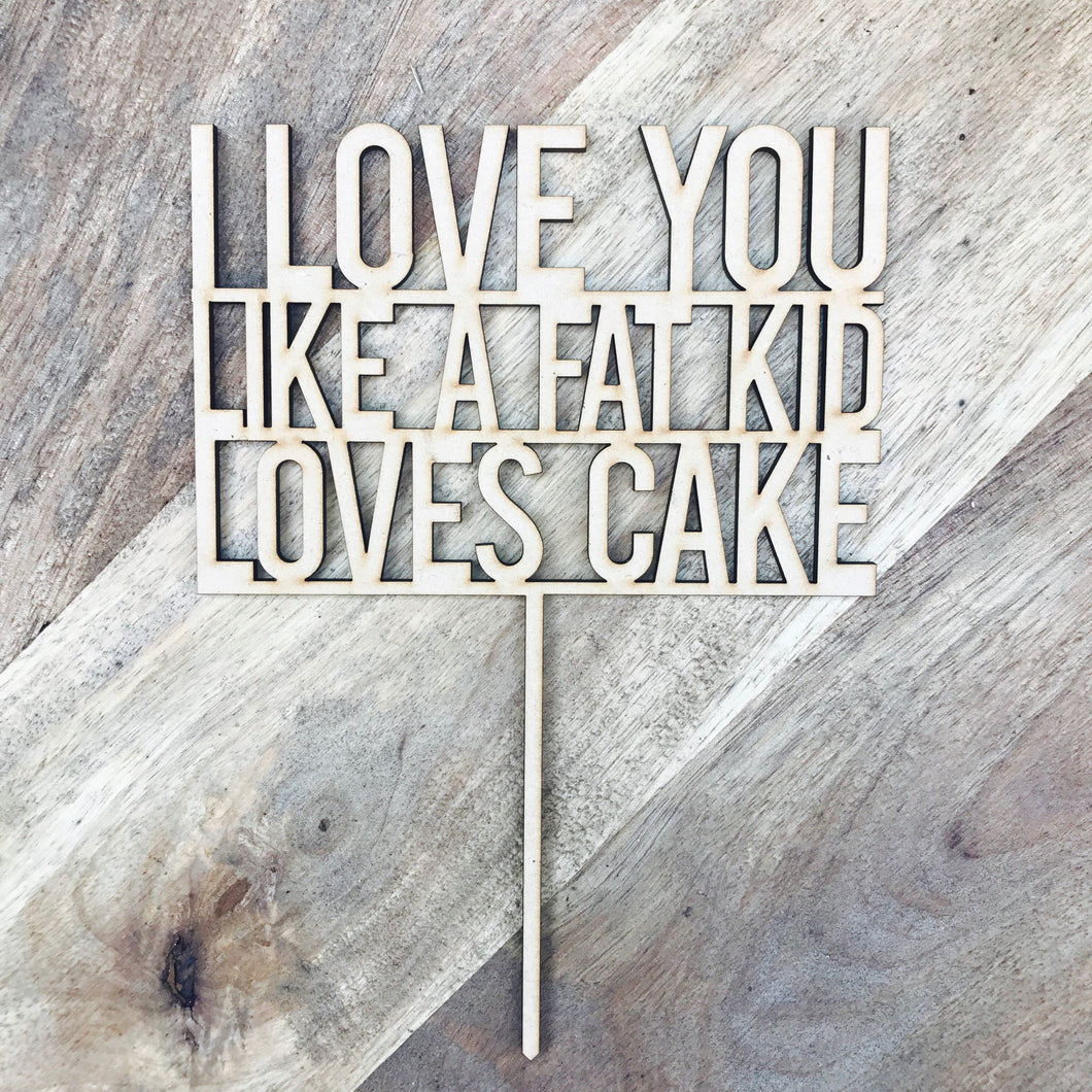 I Love You Like A Fat Kid Loves Cake Topper Birthday Cake Topper Cake Decoration Cake Decorating Birthday Funny Topper Sugar Boo Cake Topper