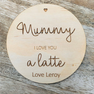 Mummy I love you a latte Personalised Coaster Mother's Day Gift 10cm Round Wooden Coaster Timber Coaster