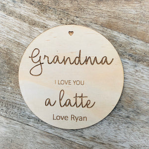 Grandma I love you a latte Personalised Coaster Mother's Day Gift 10cm Round Wooden Coaster Timber Coaster
