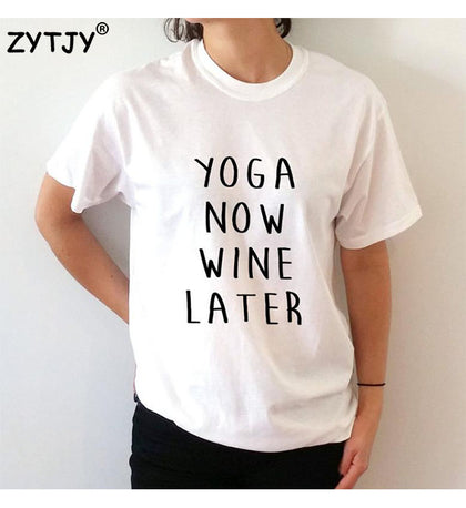 Yoga now wine later Letters Print Women tshirt Cotton Casual Funny t shirt