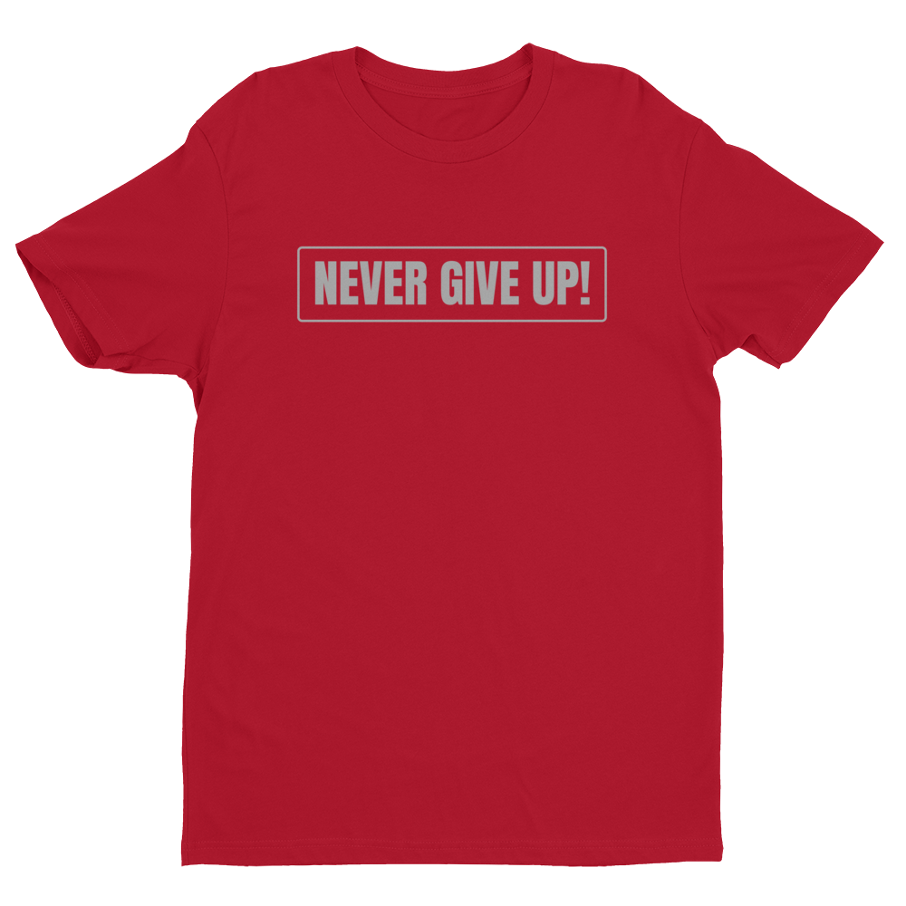 Red ''Never Give Up!'' Premium Quality Fitted Soft Lightweight Comfortable Short Sleeve T-Shirt