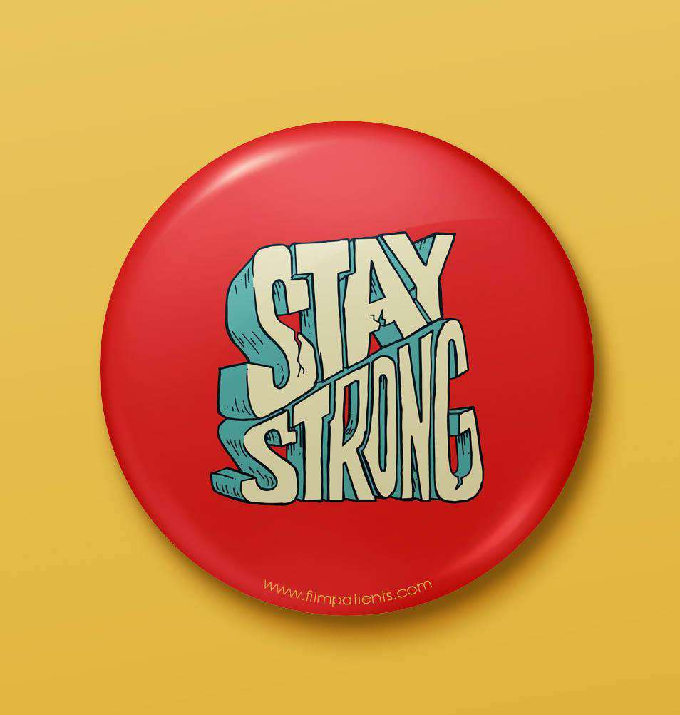 Buy Stay Strong Button Badge Online | Film Patients
