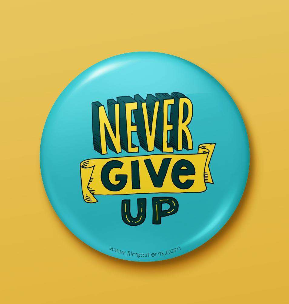 Buy Never Give Up Button Badge Online | Film Patients