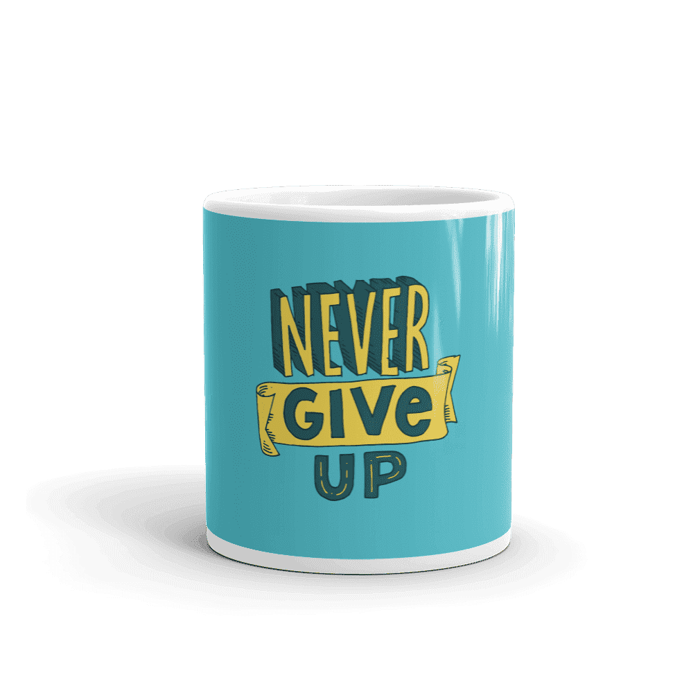 Never Give Up Coffee Mug