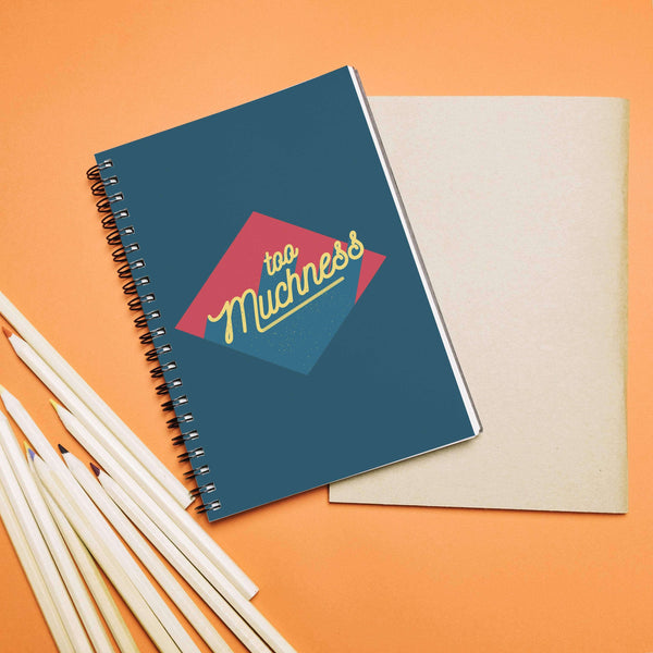 Too Muchness Notebook