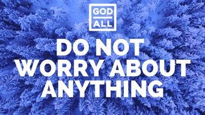 bible verses for anxiety, do not worry about anything, bible verses for worry, bible verses for stress, trust in god, god over all