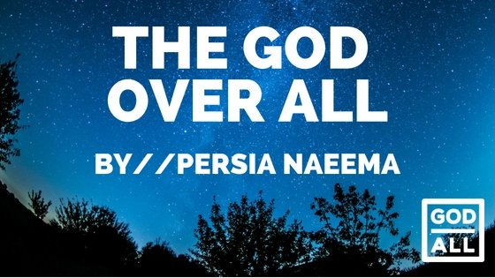The God Over All // By Persia Naeema