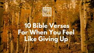 10 Bible Verses When You Feel Like Giving Up The God Over All