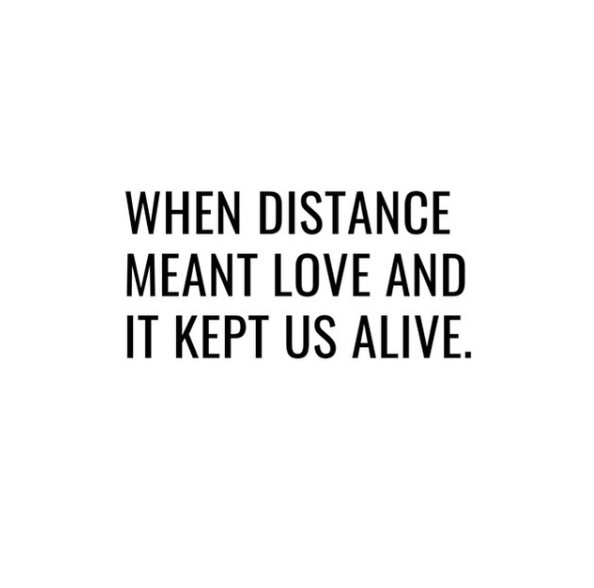 When distance meant love and it kept us alive....
