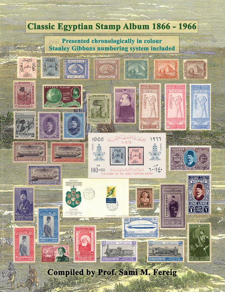 Classic Egyptian Stamp Album 1866 - 1966: Presented Chronologically in Colour
