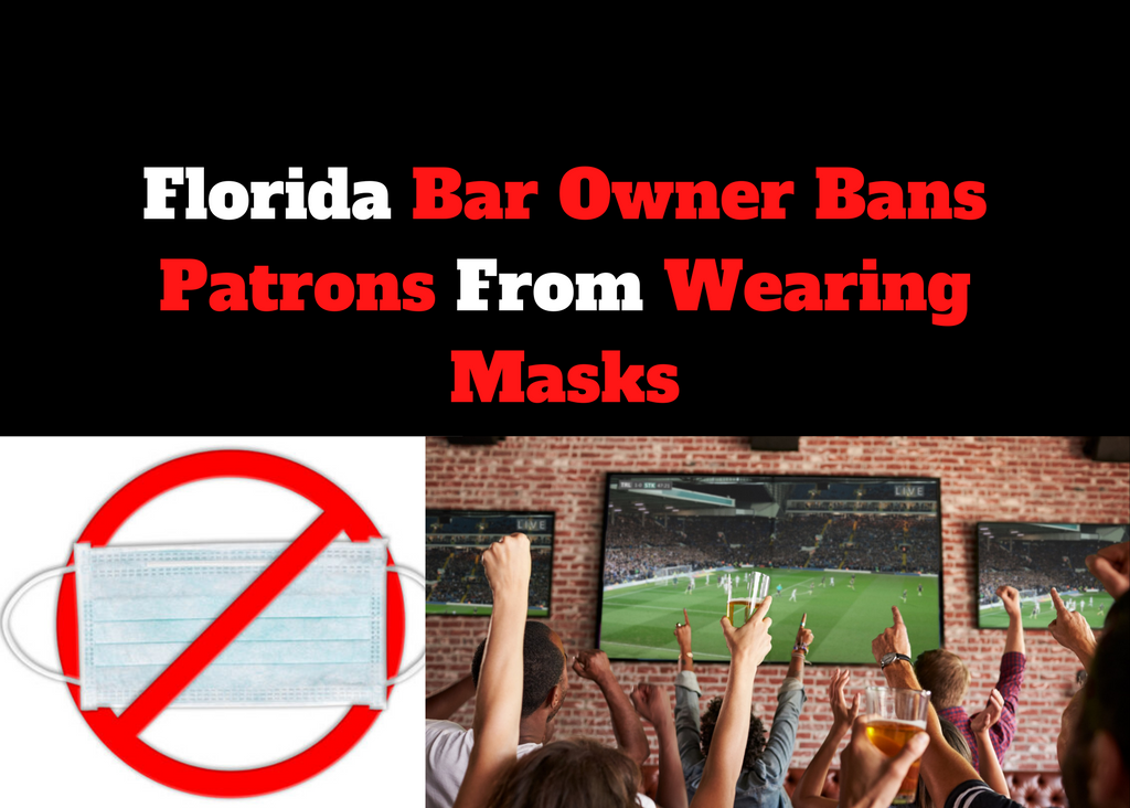 Florida Bar Owner Bans Patrons From Wearing Masks