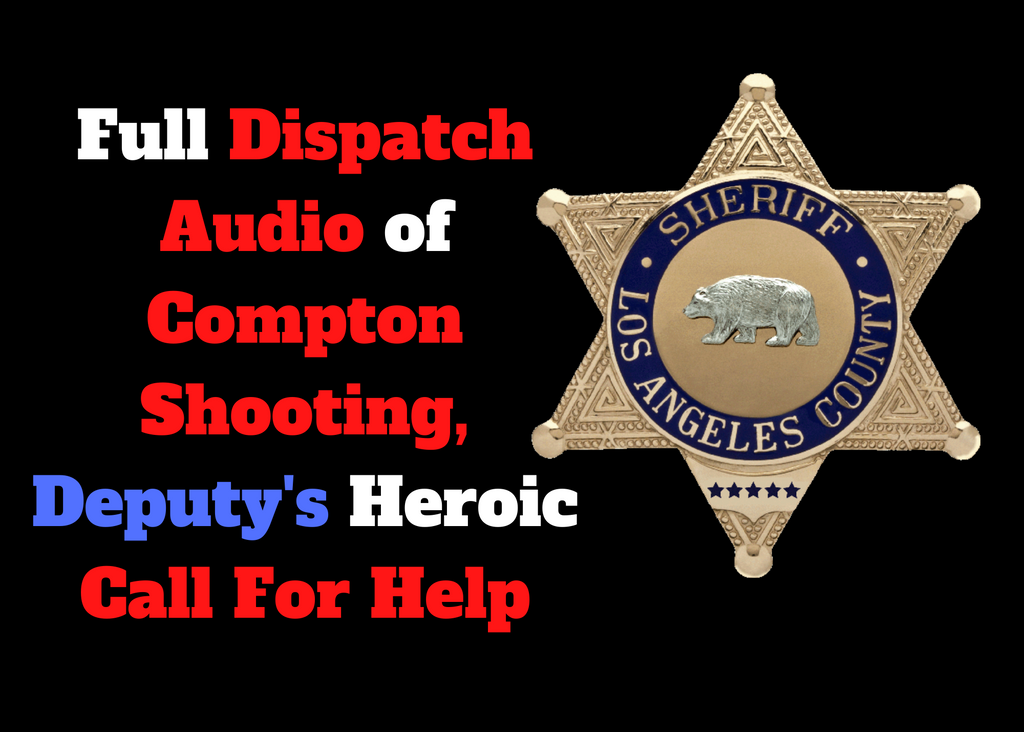 Full Dispatch Audio of Compton Shooting, Deputy's Heroic Call For Help