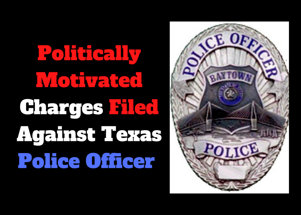 Politically Motivated Charges Filed Against Texas Police Officer