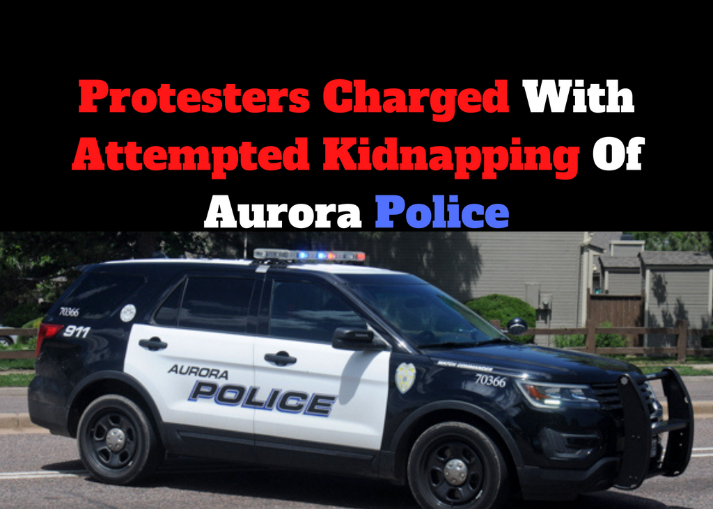 Protesters Charged With Attempted Kidnapping Of Aurora Police