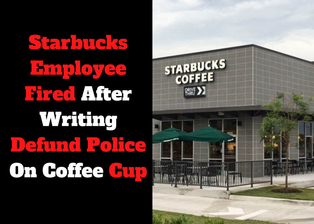 Starbucks Employee Fired After Writing Defund Police On Coffee Cup