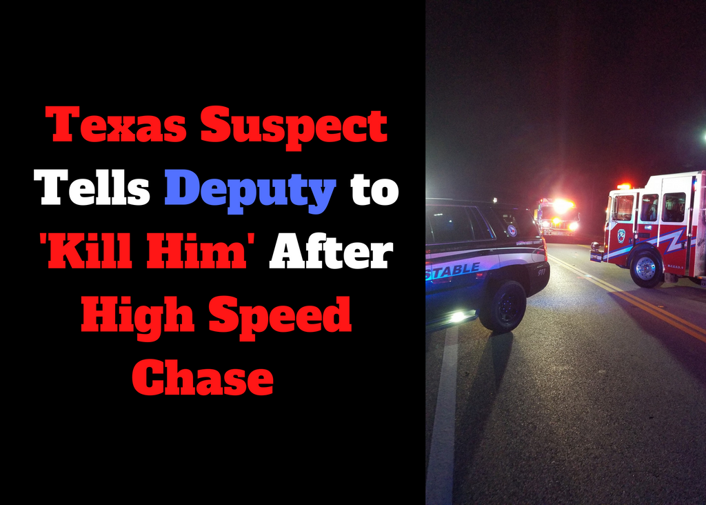 Texas Suspect Tells Deputy to 'Kill Him' After High Speed Chase