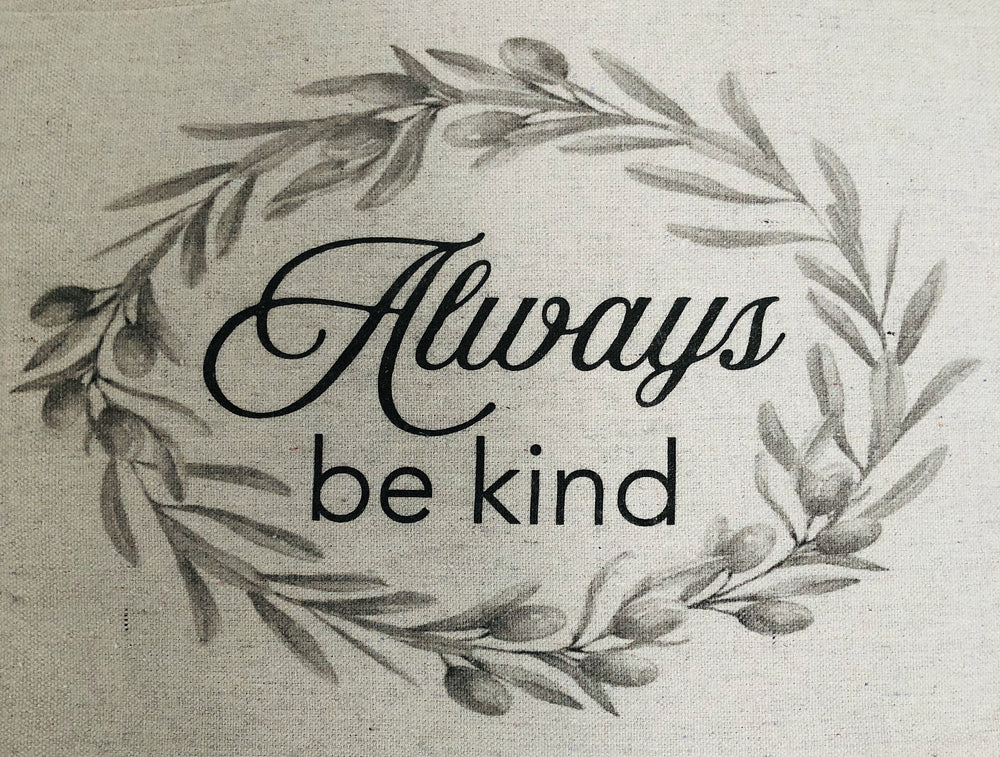 """ALWAYS BE KIND"" 26x26 (size of feather insert)"