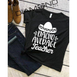 Nacho Average Teacher - Graphic T-Shirt