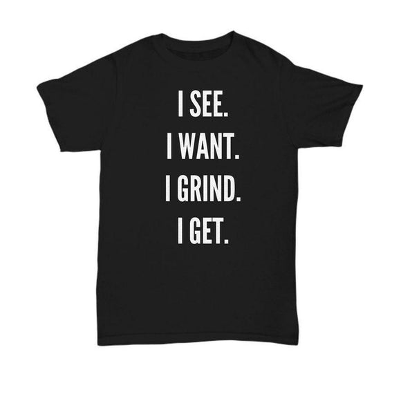See, Want, Grind, Get It