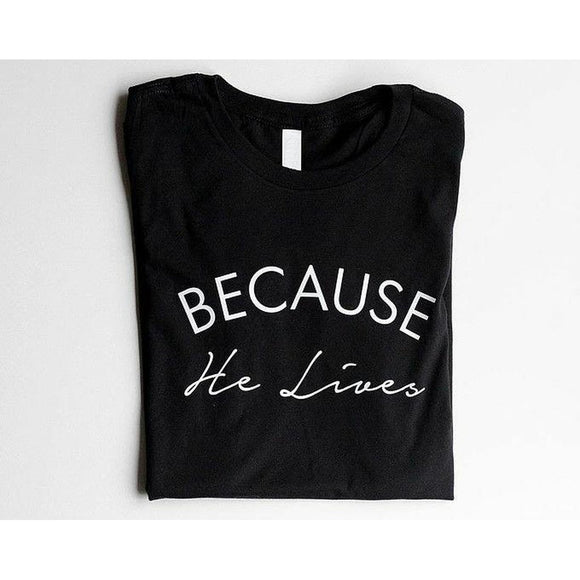 Because He Lives - Graphic T-Shirt