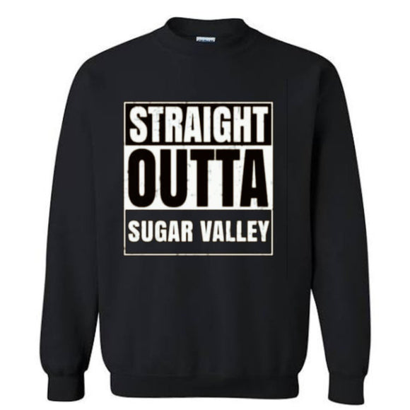 Straight Outta Sugar Valley Sweatshirt