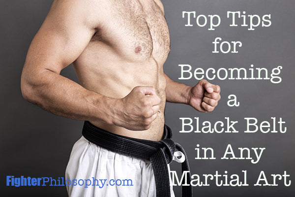 TOP TIPS FOR BECOMING A BLACK BELT IN ANY MARTIAL ART