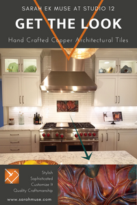Sarah EK Muse at Studio 12- GET THE LOOK, Hand Crafted Copper Architectural Tiles, Kitchen redesign. renovation, installation, customize it, home improvement, modern interiors, quality craftsmanship.