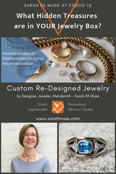 What Hidden Treasure are In Your Jewelry Box?-Sarah EK Muse at Studio 12-Jeweler-Designer-Metalsmith-Custom Redesigned Jewelry
