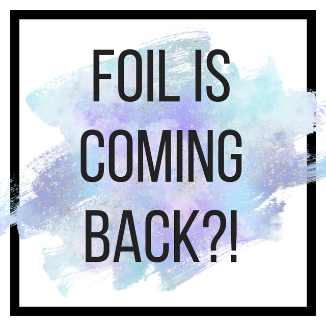 Foil is Coming Back!?