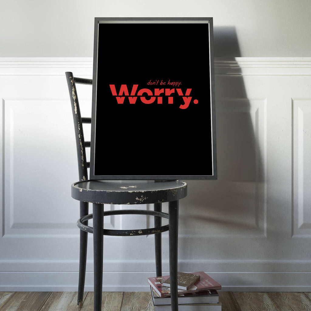 Don't be happy. Worry - Unspiration