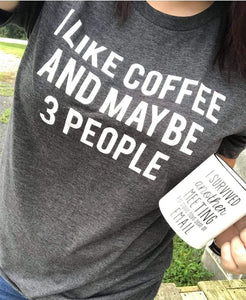 I like coffee tee & maybe 3 people t-shirt